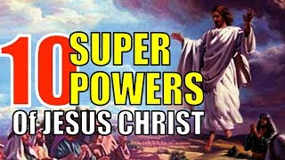 10 INCREDIBLE SUPERPOWERS of Jesus Christ that you should know about!!!