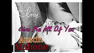 Austin Mahone - Give Me All Of You (Unreleased) [Official]