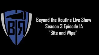 BtR Show - S03E14 – Bite and Wipe