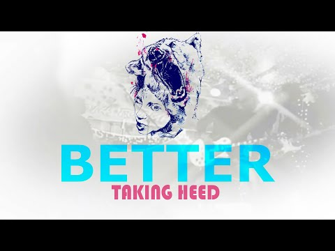 Taking Heed - Better (Official Lyrics Video)