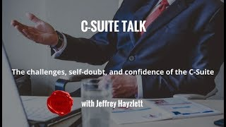 C-Suite Talk: The challenges, self-doubt, and confidence of C-Level Executives