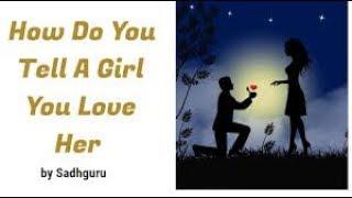 How Do You Tell A Girl You Love Her? Sadhguru Answers