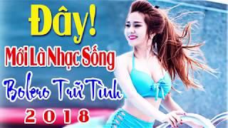 day-moi-la-nhac-song-bolero-tru-tinh-2018-lk-ai-kho-vi-ai-nhac-song-thon-que-dan-da-hay-nhat