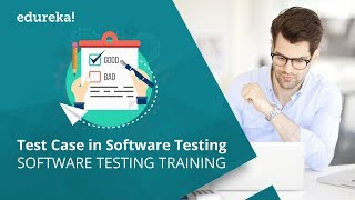 How To Write A Test Case? | Test Case In Software Testing | Software Testing Tutorial | Edureka