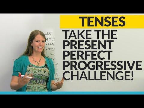 Take the Present Perfect Progressive challenge!