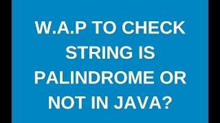 Write a java program to check string is palindrome or not?