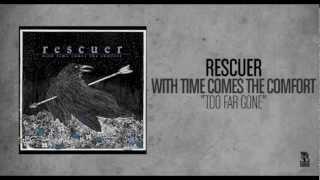 Rescuer - Too Far Gone