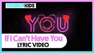 KIDZ BOP Kids   If I Can't Have You (Lyric Video)
