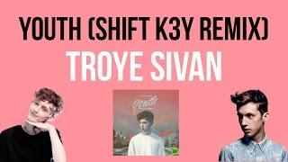 YOUTH (SHIFT K3Y REMIX) - TROYE SIVAN