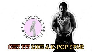How To Get Fit Like a K-Pop Star - Pop Star University
