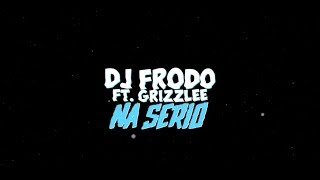 Dj.Frodo feat. Grizzlee - Na Serio (Official Lyric Video)