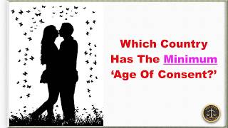 Which Country Has The Minimum 'Age of Consent?'