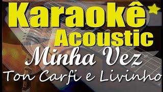 Ton Carfi E Livinho   Minha Vez (Karaokê Acústico) Playback