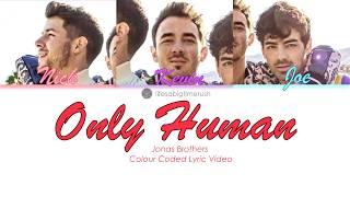 Only Human   Jonas Brothers (Colour Coded Lyrics) | Lifesabigtimerush