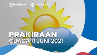 Prakiraan Cuaca Jumat 11 Juni 2021, BMKG Memprediksi 21 Daerah Alami Hujan Deras Disertai Kilat
