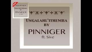 Pinniger ft. Sive - Ungalahli'ithemba