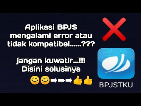 Cara mengatasi masalah error dan tidak kompatibel pada aplikasi BPJS