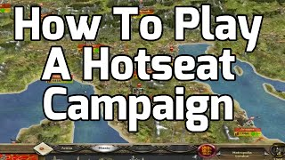 How to play a Hotseat Campaign!