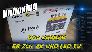 Chiq U58H7S 58 Zoll 4K UHD LED android TV Unboxing