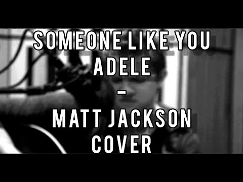 Adele -- Someone Like You (Matt Jackson acoustic cover)