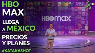 HBO MAX llega a MÉXICO: PRECIO y planes REVELADOS