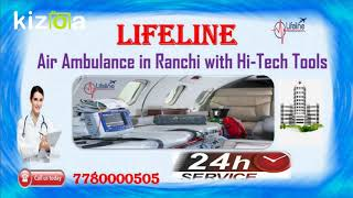 Ultimate Safety in Transfer Contact Lifeline Air Ambulance in Ranchi