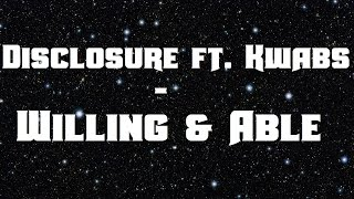 Disclosure - Willing & Able | Lyrics