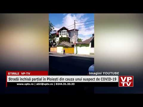 Stradă închisă parțial în Ploiești din cauza unui suspect de COVID-19