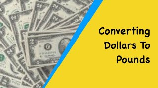 Currency Conversions. Converting Pounds to Dollars And Dollars To Pounds Using The Exchange Rate