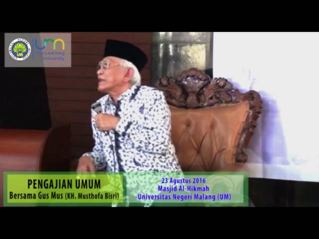 Pengajian Umum Bersama Gus Mus (KH. Ahmad Mustofa Bisri) di Universitas Negeri Malang (Seri ke-4)