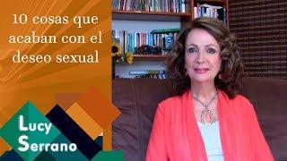 10 Cosas Que Acaban Con El Deseo Sexual - Lucy Serrano