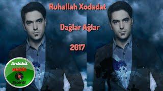 Ruhallah Xodadat - Daglar Aglar 2017 | Yeni
