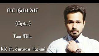 DIL IBAADAT Full Song (Lyrics) Tum Mile KK   - YouTube