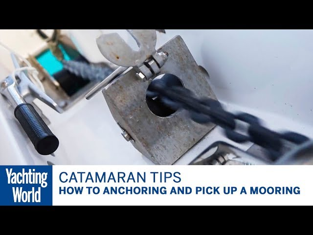 How to anchoring and pick up a mooring – Catamaran sailing techniques | Yachting World