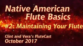 Native American Flute Basics #2: Maintaining Your Flute