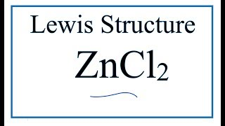 How to Draw the Lewis Dot Structure for ZnCl2  (Zinc chloride)