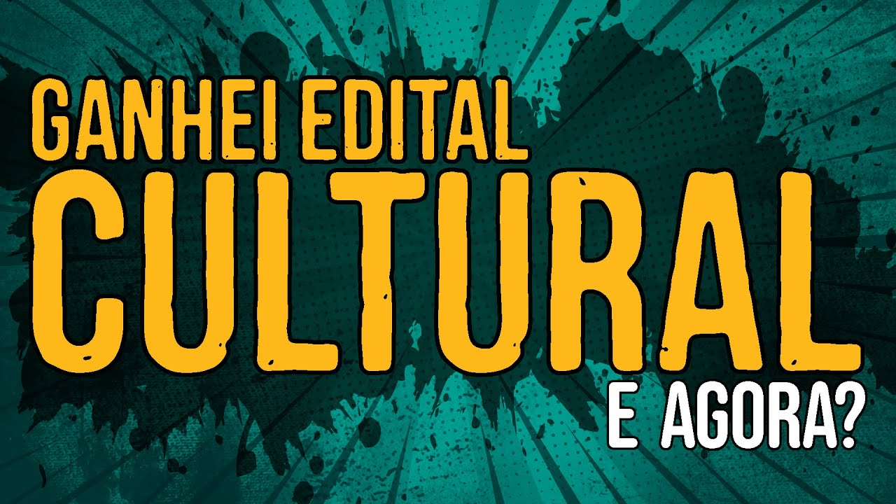 Ganhei Edital Cultural E Agora?