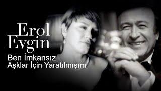 Erol Evgin & Sezen Aksu - Ben İmkansız Aşklar İçin Yaratılmışım (Video Klip)