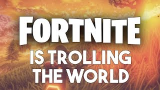 How Fortnite Is Trolling The Entire World