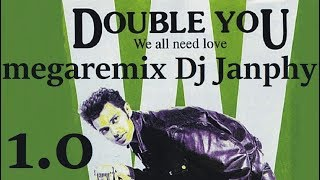 DOUBLE YOU - We all need love ( 2018 megaremix 1.0 Dj Janphy )