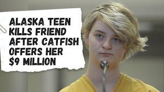 Alaska Teen Kills Friend After Catfish Offers Her $9 Million