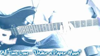 "All Time Low - ""Under a Paper Moon"" Guitar Cover"