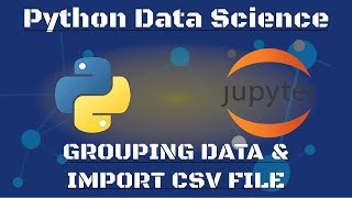 Python Data Science: Grouping Data ( How to Import CSV File in Python - Jupyter Notebook )