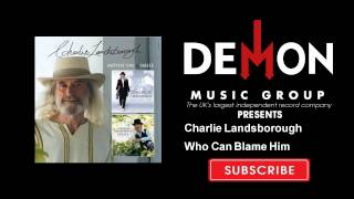 Charlie Landsborough - Who Can Blame Him
