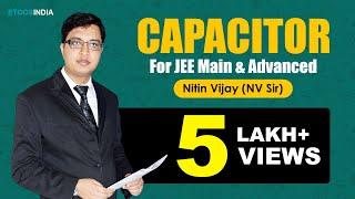 Capacitor | IIT JEE Main & Advanced | Physics Nitin Vijay (NV) Sir