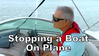Stopping a Boat on Plane