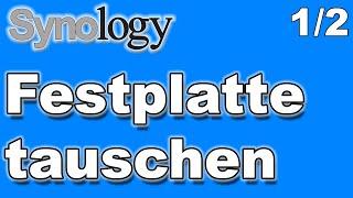 Synology DiskStation Festplatte tauschen - Teil 1/2 - Hardware tauschen