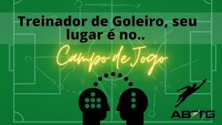 Treinador de Goleiro, seu lugar é no Campo de Jogo!