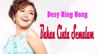 Desy Ning Nong   Bukan Cinta Semalam