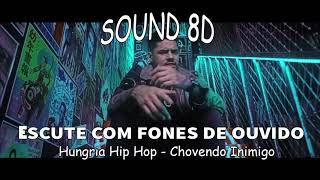 Hungria Hip Hop   Chovendo Inimigo (AUDIO 8D) [USE FONES DE OUVIDO]